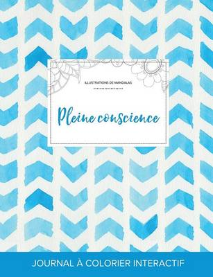Journal de Coloration Adulte: Pleine Conscience (Illustrations de Mandalas, Chevron Aquarelle) (Paperback)