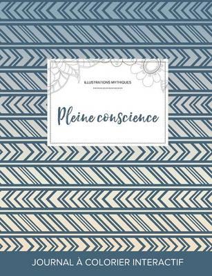 Journal de Coloration Adulte: Pleine Conscience (Illustrations Mythiques, Tribal) (Paperback)