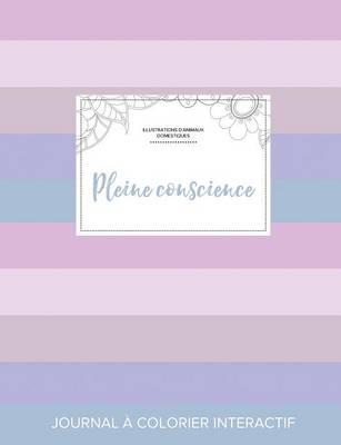 Journal de Coloration Adulte: Pleine Conscience (Illustrations D'Animaux Domestiques, Rayures Pastel) (Paperback)