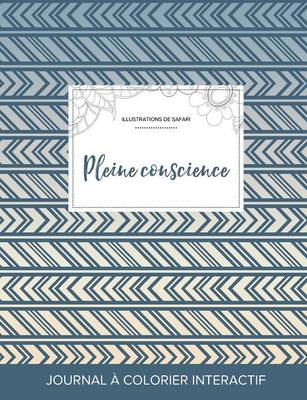 Journal de Coloration Adulte: Pleine Conscience (Illustrations de Safari, Tribal) (Paperback)