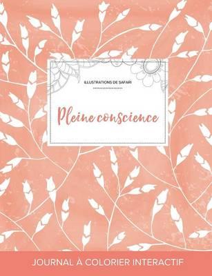Journal de Coloration Adulte: Pleine Conscience (Illustrations de Safari, Coquelicots Peche) (Paperback)