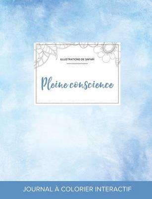 Journal de Coloration Adulte: Pleine Conscience (Illustrations de Safari, Cieux Degages) (Paperback)