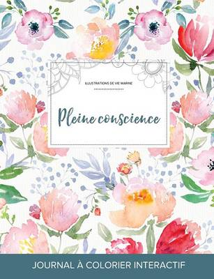 Journal de Coloration Adulte: Pleine Conscience (Illustrations de Vie Marine, La Fleur) (Paperback)