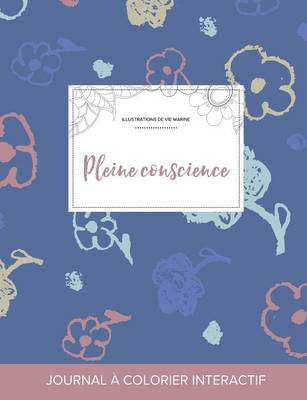 Journal de Coloration Adulte: Pleine Conscience (Illustrations de Vie Marine, Fleurs Simples) (Paperback)