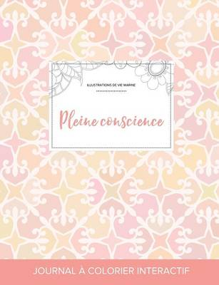 Journal de Coloration Adulte: Pleine Conscience (Illustrations de Vie Marine, Elegance Pastel) (Paperback)