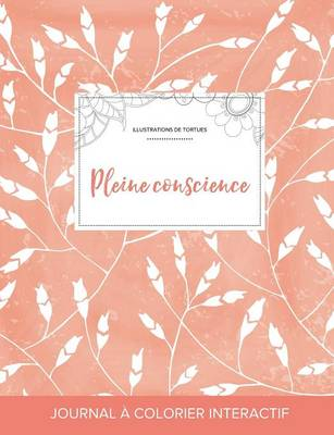 Journal de Coloration Adulte: Pleine Conscience (Illustrations de Tortues, Coquelicots Peche) (Paperback)