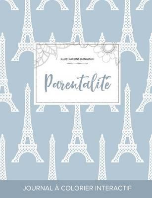 Journal de Coloration Adulte: Parentalite (Illustrations D'Animaux, Tour Eiffel) (Paperback)