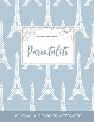 Journal de Coloration Adulte: Parentalite (Illustrations de Papillons, Tour Eiffel) (Paperback)