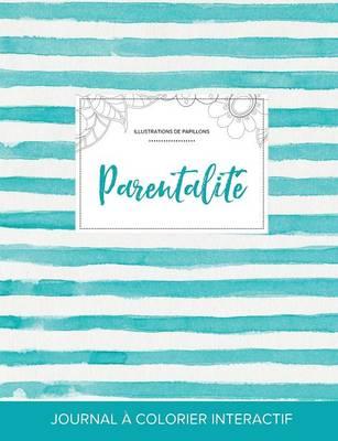 Journal de Coloration Adulte: Parentalite (Illustrations de Papillons, Rayures Turquoise) (Paperback)