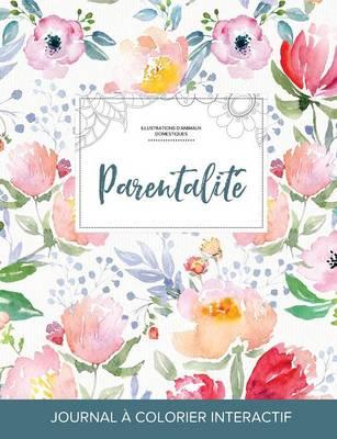 Journal de Coloration Adulte: Parentalite (Illustrations D'Animaux Domestiques, La Fleur) (Paperback)