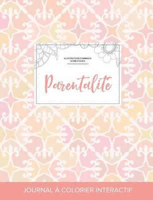 Journal de Coloration Adulte: Parentalite (Illustrations D'Animaux Domestiques, Elegance Pastel) (Paperback)