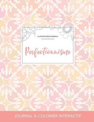 Journal de Coloration Adulte: Perfectionnisme (Illustrations D'Animaux, Elegance Pastel) (Paperback)