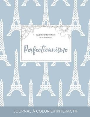 Journal de Coloration Adulte: Perfectionnisme (Illustrations D'Animaux, Tour Eiffel) (Paperback)