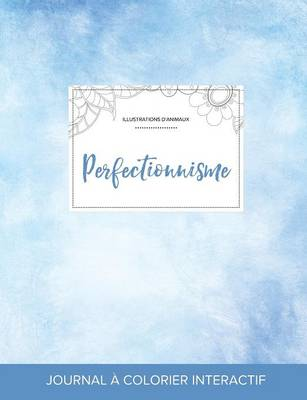 Journal de Coloration Adulte: Perfectionnisme (Illustrations D'Animaux, Cieux Degages) (Paperback)