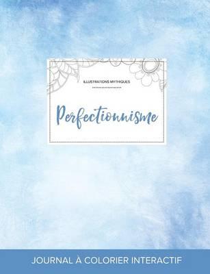 Journal de Coloration Adulte: Perfectionnisme (Illustrations Mythiques, Cieux Degages) (Paperback)