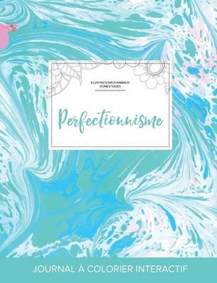 Journal de Coloration Adulte: Perfectionnisme (Illustrations D'Animaux Domestiques, Bille Turquoise) (Paperback)