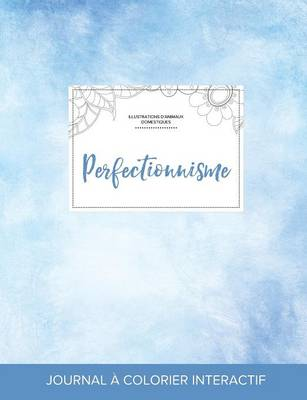 Journal de Coloration Adulte: Perfectionnisme (Illustrations D'Animaux Domestiques, Cieux Degages) (Paperback)
