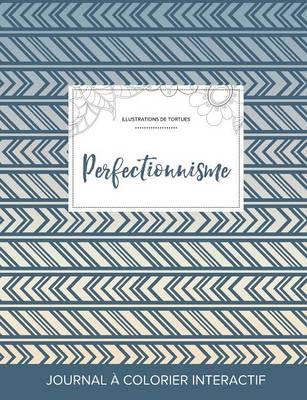 Journal de Coloration Adulte: Perfectionnisme (Illustrations de Tortues, Tribal) (Paperback)