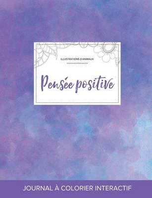 Journal de Coloration Adulte: Pensee Positive (Illustrations D'Animaux, Brume Violette) (Paperback)