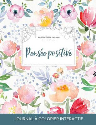 Journal de Coloration Adulte: Pensee Positive (Illustrations de Papillons, La Fleur) (Paperback)