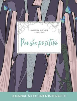 Journal de Coloration Adulte: Pensee Positive (Illustrations de Papillons, Arbres Abstraits) (Paperback)