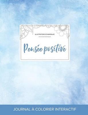 Journal de Coloration Adulte: Pensee Positive (Illustrations de Mandalas, Cieux Degages) (Paperback)