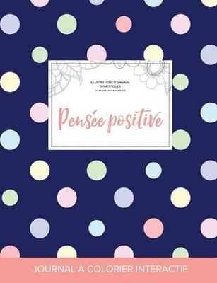 Journal de Coloration Adulte: Pensee Positive (Illustrations D'Animaux Domestiques, Pois) (Paperback)