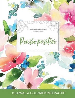 Journal de Coloration Adulte: Pensee Positive (Illustrations de Tortues, Floral Pastel) (Paperback)