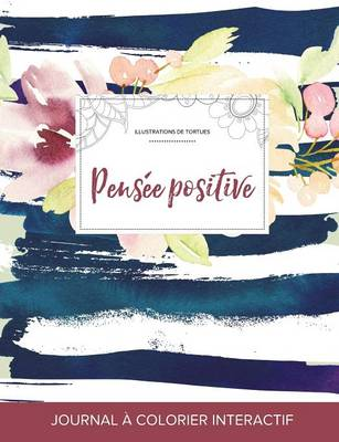 Journal de Coloration Adulte: Pensee Positive (Illustrations de Tortues, Floral Nautique) (Paperback)