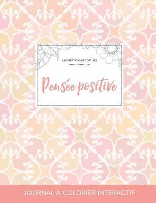 Journal de Coloration Adulte: Pensee Positive (Illustrations de Tortues, Elegance Pastel) (Paperback)