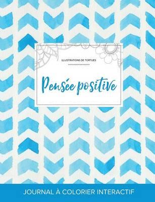 Journal de Coloration Adulte: Pensee Positive (Illustrations de Tortues, Chevron Aquarelle) (Paperback)