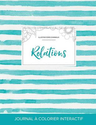 Journal de Coloration Adulte: Relations (Illustrations D'Animaux, Rayures Turquoise) (Paperback)