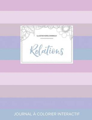 Journal de Coloration Adulte: Relations (Illustrations D'Animaux, Rayures Pastel) (Paperback)