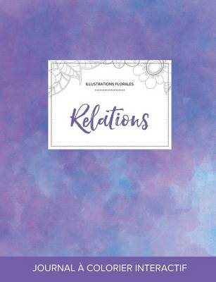 Journal de Coloration Adulte: Relations (Illustrations Florales, Brume Violette) (Paperback)