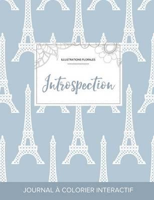 Journal de Coloration Adulte: Introspection (Illustrations Florales, Tour Eiffel) (Paperback)