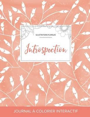 Journal de Coloration Adulte: Introspection (Illustrations Florales, Coquelicots Peche) (Paperback)