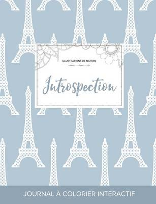 Journal de Coloration Adulte: Introspection (Illustrations de Nature, Tour Eiffel) (Paperback)