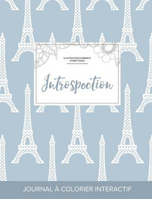 Journal de Coloration Adulte: Introspection (Illustrations D'Animaux Domestiques, Tour Eiffel) (Paperback)