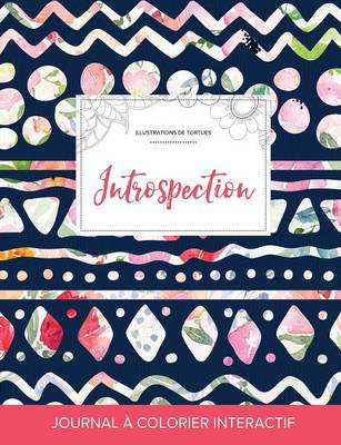 Journal de Coloration Adulte: Introspection (Illustrations de Tortues, Floral Tribal) (Paperback)