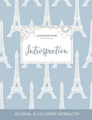 Journal de Coloration Adulte: Introspection (Illustrations de Tortues, Tour Eiffel) (Paperback)