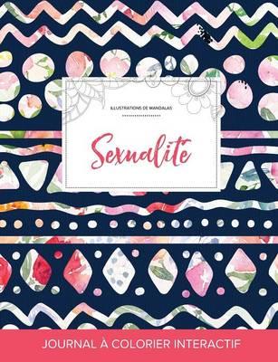 Journal de Coloration Adulte: Sexualite (Illustrations de Mandalas, Floral Tribal) (Paperback)