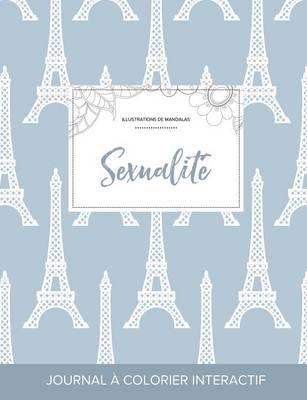 Journal de Coloration Adulte: Sexualite (Illustrations de Mandalas, Tour Eiffel) (Paperback)