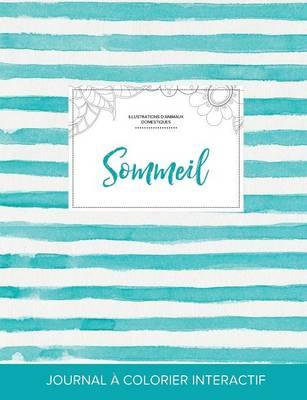 Journal de Coloration Adulte: Sommeil (Illustrations D'Animaux Domestiques, Rayures Turquoise) (Paperback)