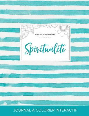 Journal de Coloration Adulte: Spiritualite (Illustrations Florales, Rayures Turquoise) (Paperback)