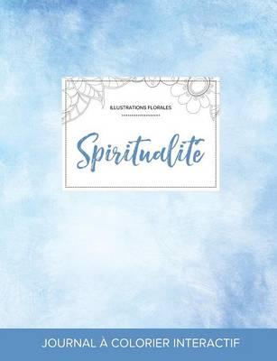 Journal de Coloration Adulte: Spiritualite (Illustrations Florales, Cieux Degages) (Paperback)