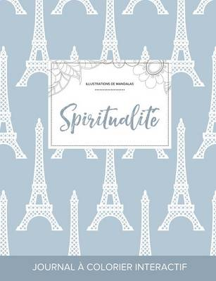 Journal de Coloration Adulte: Spiritualite (Illustrations de Mandalas, Tour Eiffel) (Paperback)