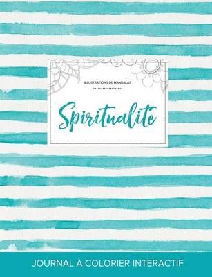 Journal de Coloration Adulte: Spiritualite (Illustrations de Mandalas, Rayures Turquoise) (Paperback)