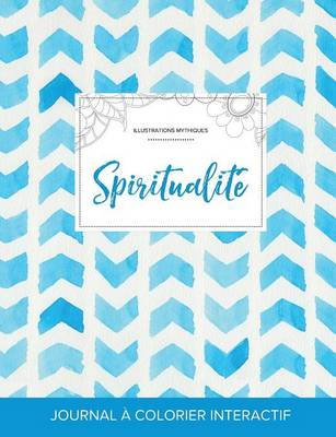 Journal de Coloration Adulte: Spiritualite (Illustrations Mythiques, Chevron Aquarelle) (Paperback)