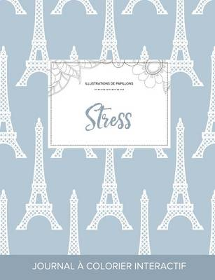 Journal de Coloration Adulte: Stress (Illustrations de Papillons, Tour Eiffel) (Paperback)