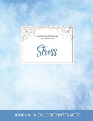 Journal de Coloration Adulte: Stress (Illustrations de Papillons, Cieux Degages) (Paperback)